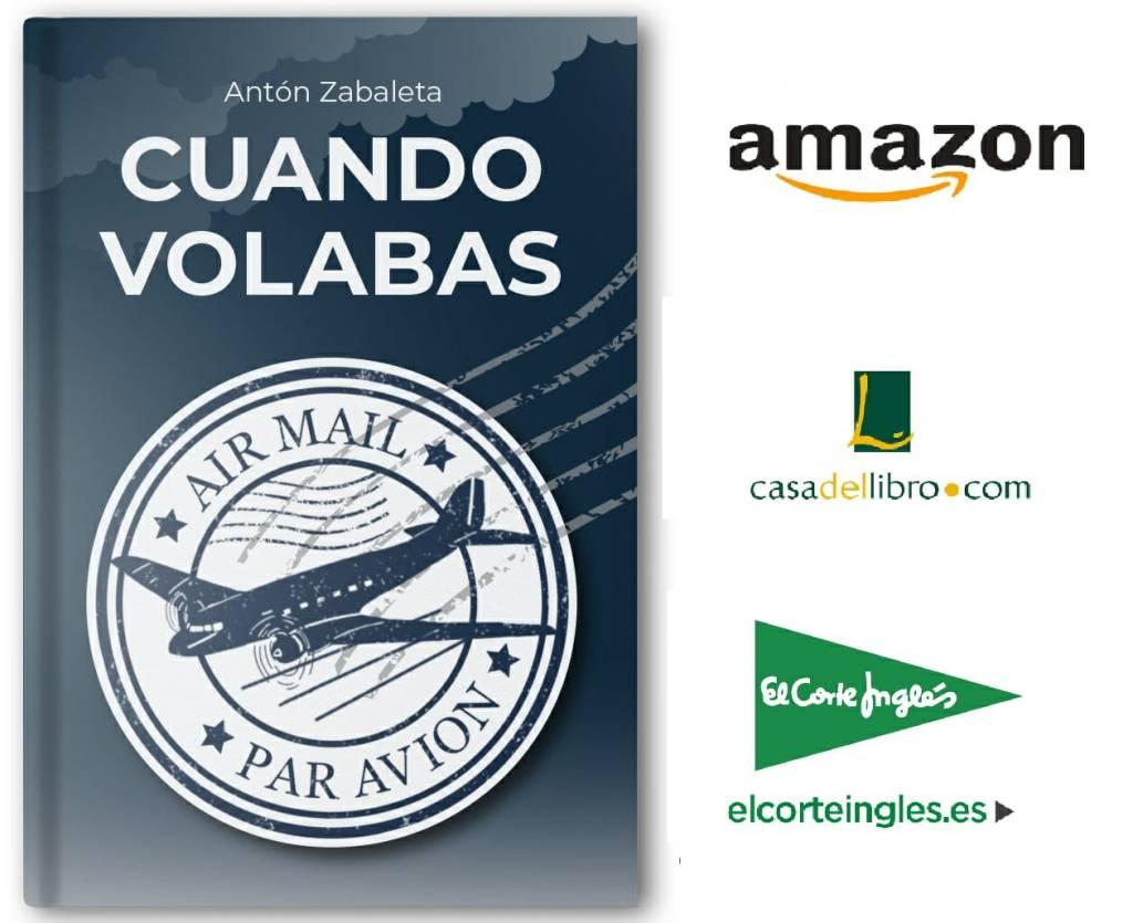 Cuando Volabas   Libro de Antón Zabaleta (pseudónimo de los coautores: Antonio Alonso y Lourdes Dalmau). A la venta en El Corte Inglés, Amazon y la Casa del Libro.
